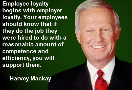 Employee loyalty begins with employer loyalty. Your employees should