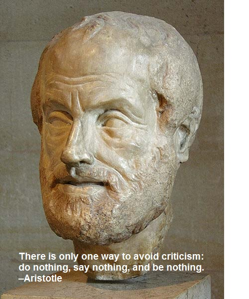 There is only one way to avoid criticism: do nothing, say nothing, and be nothing. –Aristotle Employee Engagement Quote