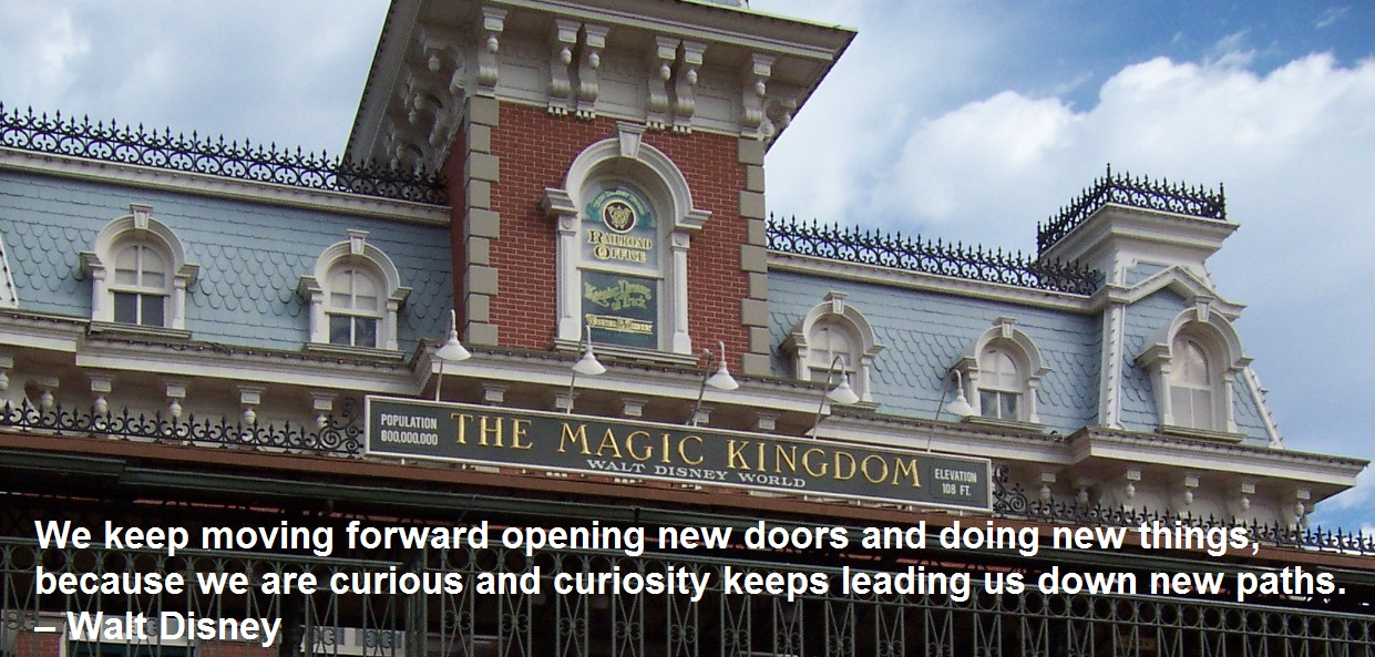 We keep moving forward opening new doors and doing new things, because we are curious and curiosity keeps leading us down new paths. – Walt Disney