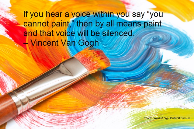 """If you hear a voice within you say """"you cannot paint,"""" then by all means paint and that voice will be silenced. – Vincent Van Gogh"""