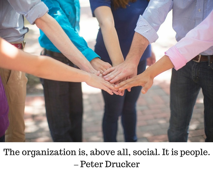 The organization is, above all, social. It is people. – Peter Drucker